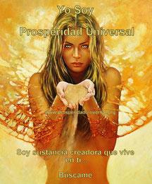 YO SOY PROSPERIDAD UNIVERSAL - Es Sustancia Divina  que fluye en tu interior a la espera de ser manifestada- www.prosperidaduniversal.org