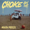 CHOKE ON ME - Brain freeze