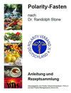 Polarity-Fasten nach Dr. Randolph Stone. Anleitung und Rezeptsammlung