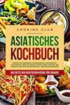 Asiatisches Kochbuch Das Beste der asiatischen Küche für Zuhause. Rezepte für Vorspeisen, Fleischgerichte