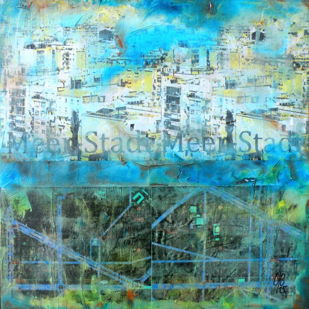 Stadt-Meer-Stadt 2, 50 x 50cm, Mischtechnik auf Holz, 2015