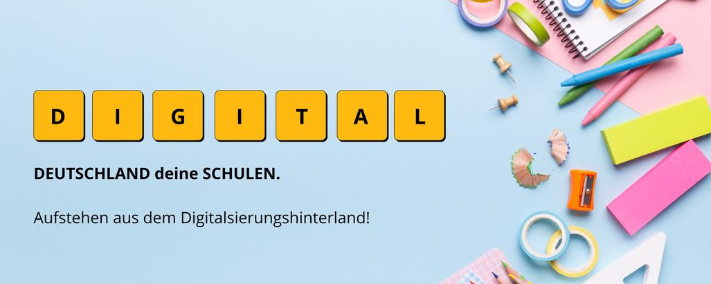 Deutschland deine Schulen. Aufstehen aus dem Digitalisierungshinterland!