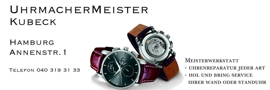 Uhrmacher Meister Kubeck Hamburg Annenstr.1  Telefon 040 319 31 33 Uhrenreparaturen jeder Art
