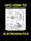 UFO How-To Aerospace Technical Manual Volume II: Electrogravitics