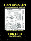 UFO How-To Aerospace Technical Manual Volume X: EM UFO Systems