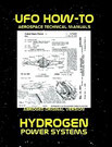 UFO How-To Aerospace Technical Manual Volume IX: Hydrogen Power Systems