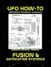 UFO How-To Aerospace Technical Manual Volume V: Fusion and Antimatter Systems