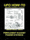 UFO How-To Aerospace Technical Manual Volume VIII: Permanent Magnet Power Systems
