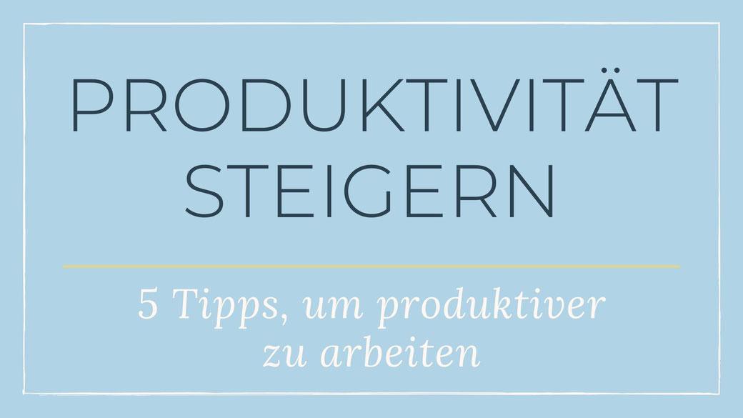 Produktivität steigern: 5 Tipps, um produktiver zu arbeiten