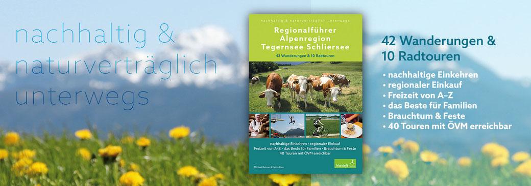 Nachhaltig und naturverträglich unterwegs: Regionalführer Alpenregion Tegernsee Schliersee