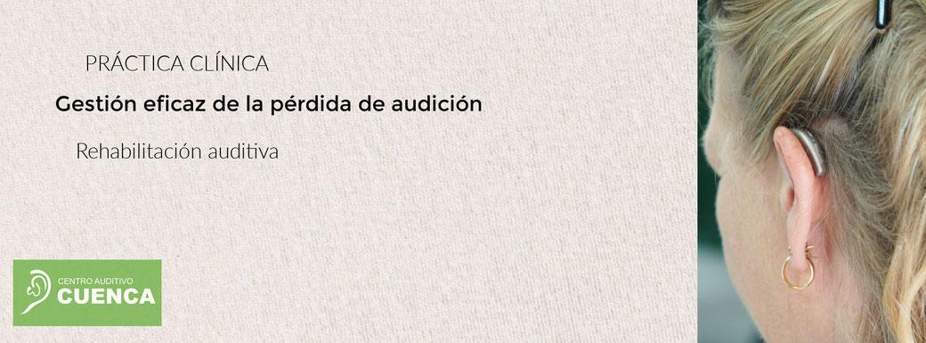 Gestión eficaz de la pérdida de audición. Rehabilitación auditiva. Centro Auditivo Cuenca.