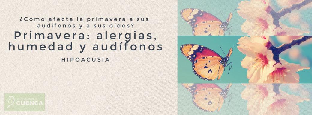 Primavera, comienzas las alergias, la lluvia y por tanto la humedad. ¿Cómo afectan a la audición a los audífonos?. Centro Auditivo Cuenca.