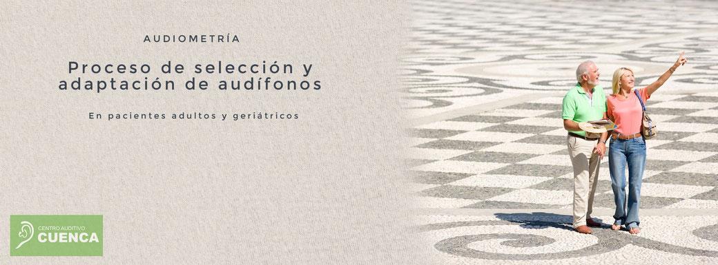 Proceso de selección y adaptación de audífonos para pacientes adultos y mayores. Centro Auditivo Cuenca.
