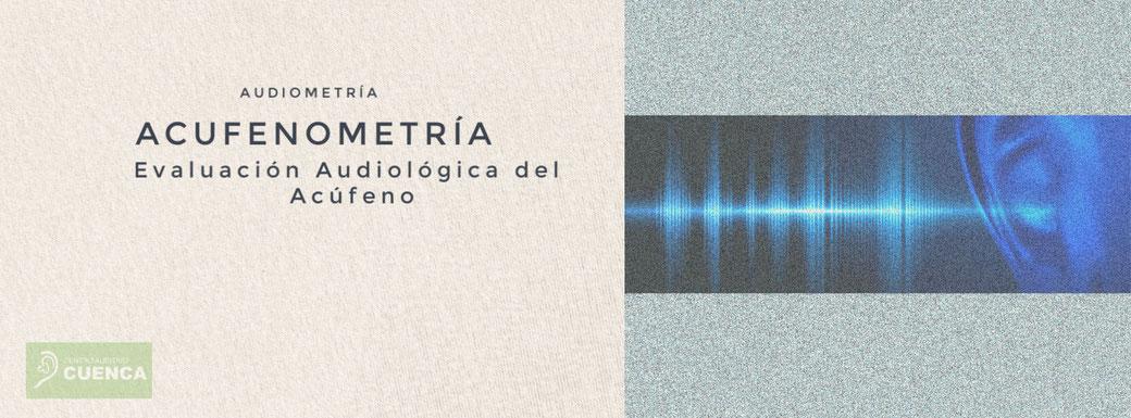 Evaluación audiológica del acúfeno: Acufenometría.