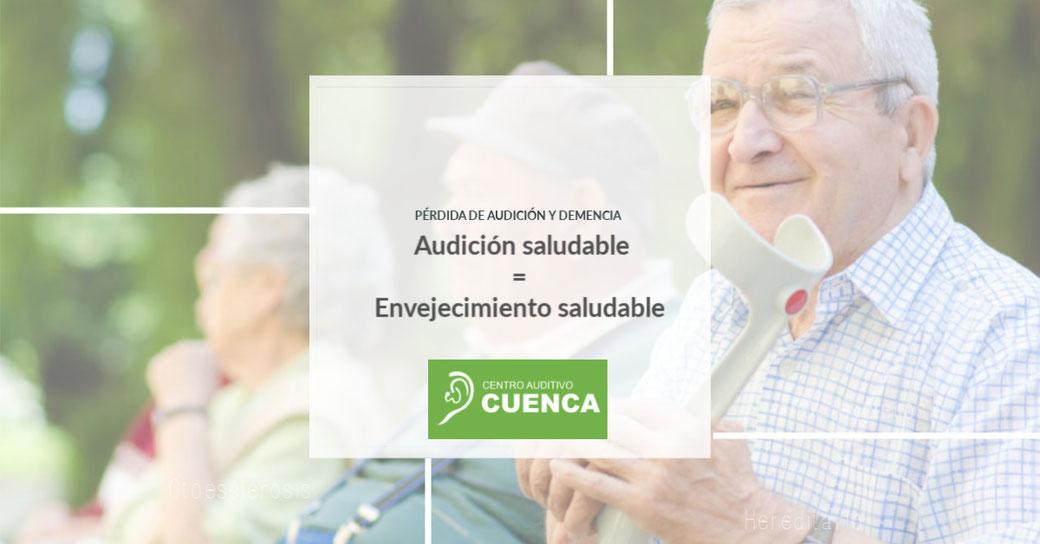 Una audición saludable es igual a un envejecimiento saludable. Pérdida de audición y demencia. Centro Auditivo Cuenca.