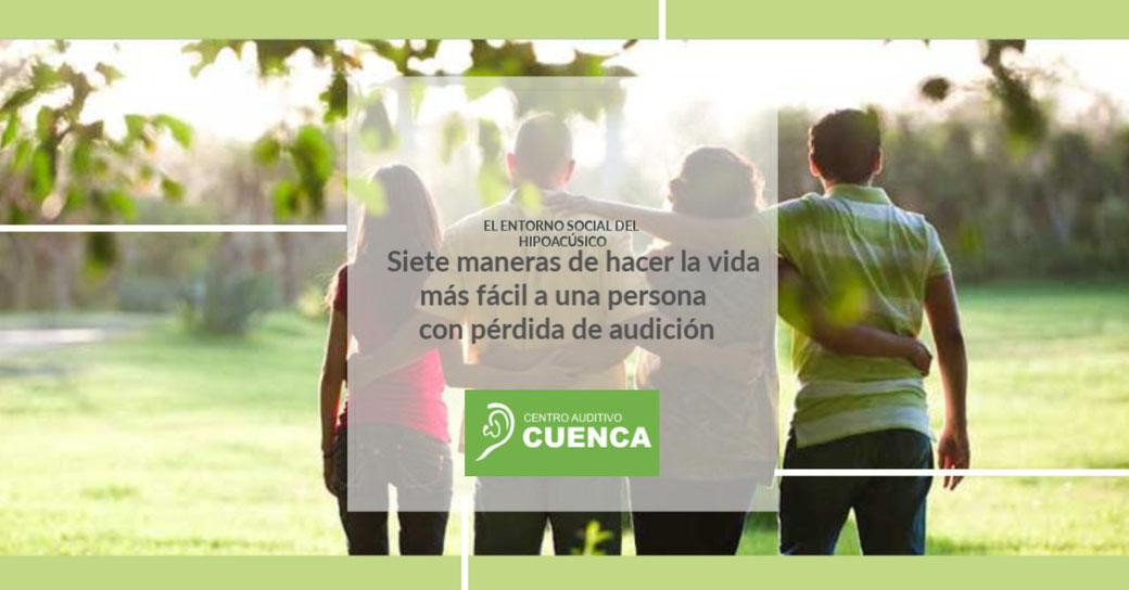 Siete maneras de hacer la vida más fácil a una persona con pérdida auditiva o hipoacusia. Centro Auditivo Cuenca. Audífonos en Valencia.