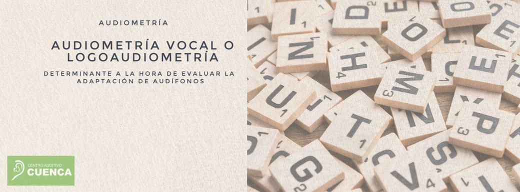 Audiometría Vocal o Logoaudiometría. Determinante a la hora de evaluar la adaptación de audífonos. Centro Auditivo Cuenca.