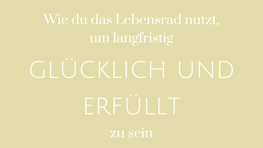 Lebensrad Selbstliebe Selbstverwirklichung Partnerschaft Liebe Sebstbestimmung Lisa Schröter