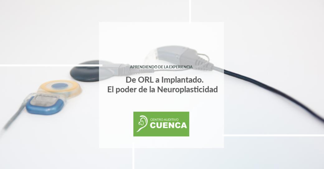 La experiencia de un otorrino como implantado coclear: el poder de la neuroplasticidad.