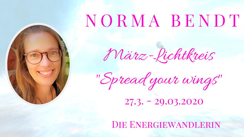 """März Lichtkreis """"Spread your wings"""", Energieübertragung, Norma Bendt, Lichtkreis für Hybridseelen, Die Energiewandlerin"""