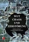Frey, Fritz: Wut Chaos und Zerstörung