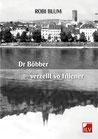 Blum Robert: Dr Böbber verzellt vo friiener