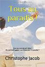 """Dernier livre de Christophe Jacob """"Tous au paradis !"""""""