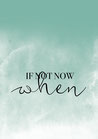 POSTER / IF NOT NOW