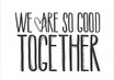 POSTER / GOOD TOGETHER QUER