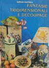 Libro Fantasie Tridimensionali e Decoupage