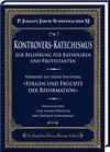Scheffmacher SJ, P. Johann Jakob: Kontrovers-Katechismus zur Belehrung für Katholiken und Protestanten. Vermehrt mit einem Nachtrag »Folgen und Früchte der Reformation«