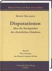 Bellarmin, Robert: Disputationen über die Streitpunkte des christlichen Glaubens. Band II: Über Christus, das Haupt der ganzen Kirche.