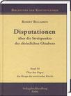 Bellarmin, Robert: Disputationen über die Streitpunkte des christlichen Glaubens. Band III: Über den Papst, das Haupt der streitenden Kirche.