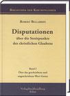 Bellarmin, Robert: Disputationen über die Streitpunkte des christlichen Glaubens. Band I: Über das geschriebene und ungeschriebene Wort Gottes.