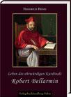 Hense, Friedrich: Leben des ehrwürdigen Kardinals Robert Bellarmin.