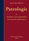 Möhler, Johann Adam: Patrologie oder christliche Literaturgeschichte der ersten drei Jahrhunderte
