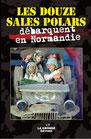 Les DOUZE SALES POLARS DÉBARQUENT en Normandie