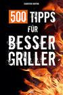 500 Tipps für Besser Griller