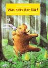 Was hört der Bär (BilderBuch)