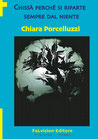 Chissà perché si riparte sempre dal niente, Chiara Porcelluzzi (Novità Editoriale)