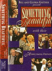 Gaither Homecoming - Something Beautiful