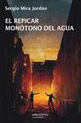 El repicar monótono del agua, Sergio Mira