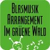 """Blasmusik Arrangement für das Lied """"Im grüene Wald"""""""