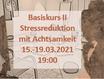 Basiskurs II: Stressreduktion mit Achtsamkeit; 15.-19.03.21; 19:00