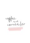 POSTER / COFFEE & CONCEALER