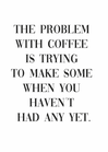 POSTER / COFFEE QUOTE