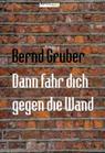 Dann fahr dich gegen die Wand - Bernd Gruber