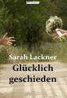 Glücklich geschieden - Sarah Lackner