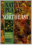 Native Plants of the Northeast: A Guide for Gardening and Conservation by Donald Joseph Leopold