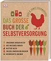 Das große Buch der Selbstversorgung Erneuerbare Energien nutzen, Obst und Gemüse anbauen, Nutztiere halten, Einlegen, Einkochen und Räuchern, Naturheilmittel und mehr